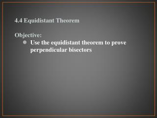 4.4 Equidistant Theorem Objective: Use the equidistant theorem to prove perpendicular bisectors