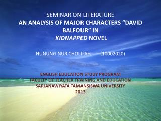 "SEMINAR ON LITERATURE AN ANALYSIS OF MAJOR CHARACTERS ""DAVID BALFOUR"" IN  KIDNAPPED  NOVEL"