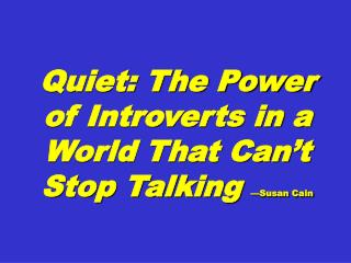 Quiet: The Power  of Introverts in a World That Can't Stop Talking  —Susan Cain