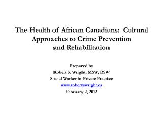 The Health of African Canadians:  Cultural  Approaches  to  Crime Prevention  and Rehabilitation