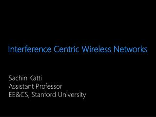 Interference Centric Wireless Networks