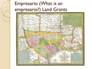 Empresario  (What is an  empresario ?)  Land Grants