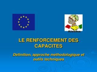 LE RENFORCEMENT DES CAPACITES Définition, approche méthodologique et outils techniques