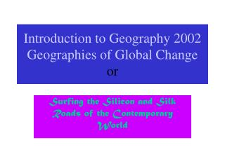 Introduction to Geography 2002 Geographies of Global Change or
