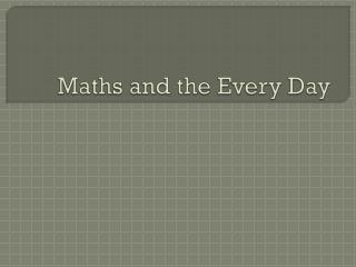 Maths and the Every Day