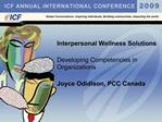 Interpersonal Wellness Solutions   Developing Competencies in Organizations   Joyce Odidison, PCC Canada