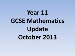 Year 11 GCSE Mathematics Update  October 2013