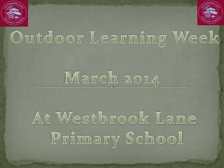 Outdoor Learning Week March 2014  At Westbrook Lane  Primary School