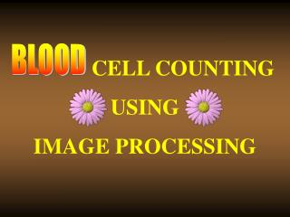CELL COUNTING USING  IMAGE PROCESSING