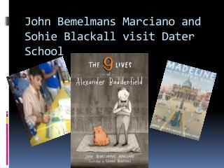 John Bemelmans  Marciano and  Sohie Blackall  visit Dater School