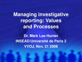 Managing investigative reporting: Values  and Processes
