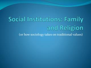 Social Institutions: Family and Religion