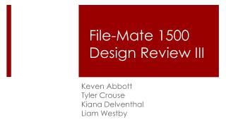 File-Mate 1500 Design Review  I II