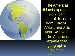 The Americas did not experience significant cultural diffusion from Europe,  Africa, and Asia