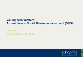 Valuing what matters:  An overview to  Social Return on Investment (SROI)