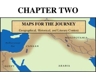 MAPS FOR THE JOURNEY Geographical, Historical, and Literary Context