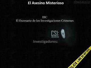 EIC El  Escenario de los  Investigaciones Crimenes