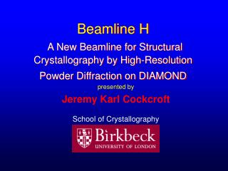 presented by Jeremy Karl Cockcroft School of Crystallography