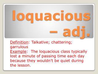 loquacious – adj.