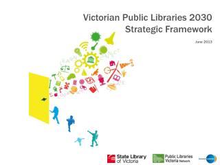 Victorian Public Libraries 2030 Strategic Framework