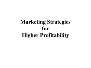 Marketing Strategies  for  Higher Profitability