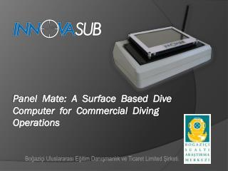 Panel  Mate:  A  Surface  Based  Dive  Computer  for  Commercial  Diving  Operations
