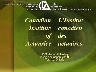 2008 General Meeting Assemblée générale 2008 Toronto, Ontario