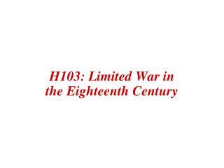 H103: Limited War in the Eighteenth Century