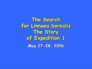 The Search  for Linnaea borealis  The Story of Expedition 1