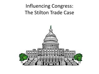 Influencing Congress:  The Stilton Trade Case