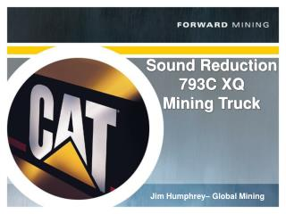 Sound Reduction 793C XQ  Mining Truck