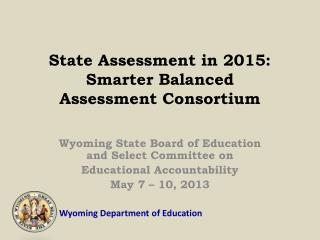 State Assessment in 2015: Smarter Balanced  Assessment Consortium
