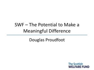 SWF – The Potential to Make a Meaningful Difference