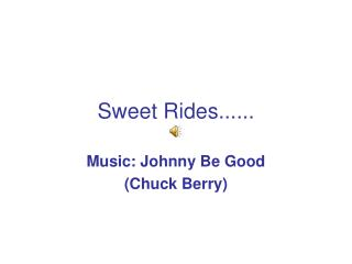 Sweet Rides......