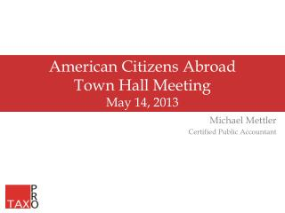 American Citizens Abroad Town Hall Meeting May 14, 2013