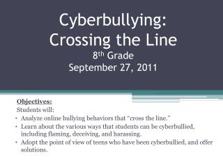 Cyberbullying:  Crossing the Line 8 th  Grade September 27, 2011