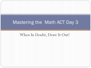 Mastering the  Math ACT Day 3