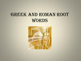 Greek and Roman Root Words