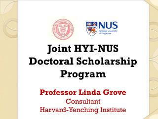 Joint HYI-NUS  Doctoral Scholarship Program Professor Linda Grove Consultant