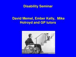 Disability Seminar  David Memel, Ember Kelly,  Mike Holroyd and GP tutors