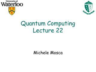 Quantum Computing Lecture 22