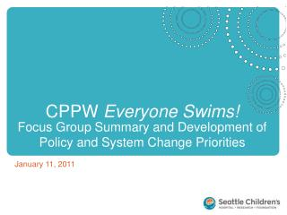 CPPW  Everyone Swims!  Focus Group Summary and Development of Policy and System Change Priorities