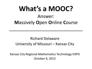 What's a MOOC? Answer: M assively  O pen  O nline  C ourse _____________________________