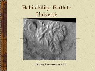 Habitability: Earth to Universe