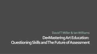 De-Mastering Art Education:  Questioning  Skills and The Future of Assessment