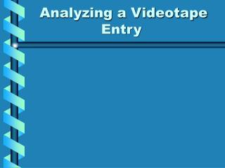 Analyzing a Videotape Entry