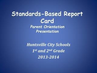 Standards-Based Report Card Parent Orientation Presentation