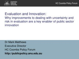Dr Mark Matthews Executive Director HC Coombs Policy Forum publicpolicy.anu.au