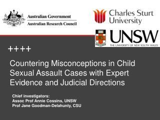 Chief investigators:  Assoc Prof Annie Cossins, UNSW  Prof Jane Goodman-Delahunty, CSU