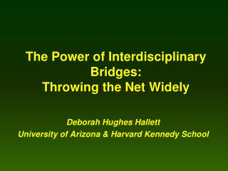 The Power of Interdisciplinary Bridges:  Throwing the Net Widely